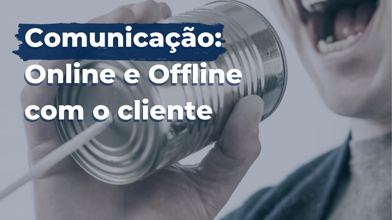 Comunicação Online e Offline com o cliente