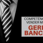 competência para vender mais como gerente bancário