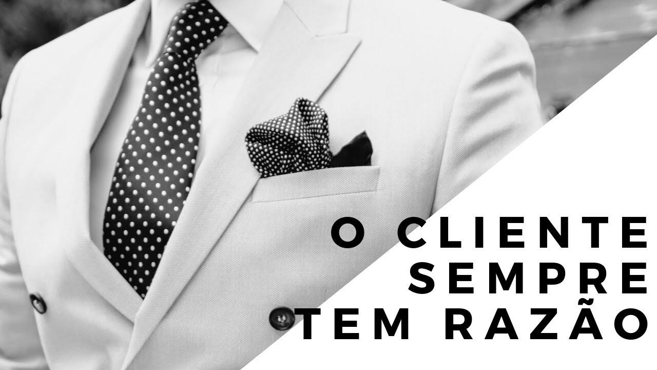 O cliente é a razão de ser de qualquer negócio