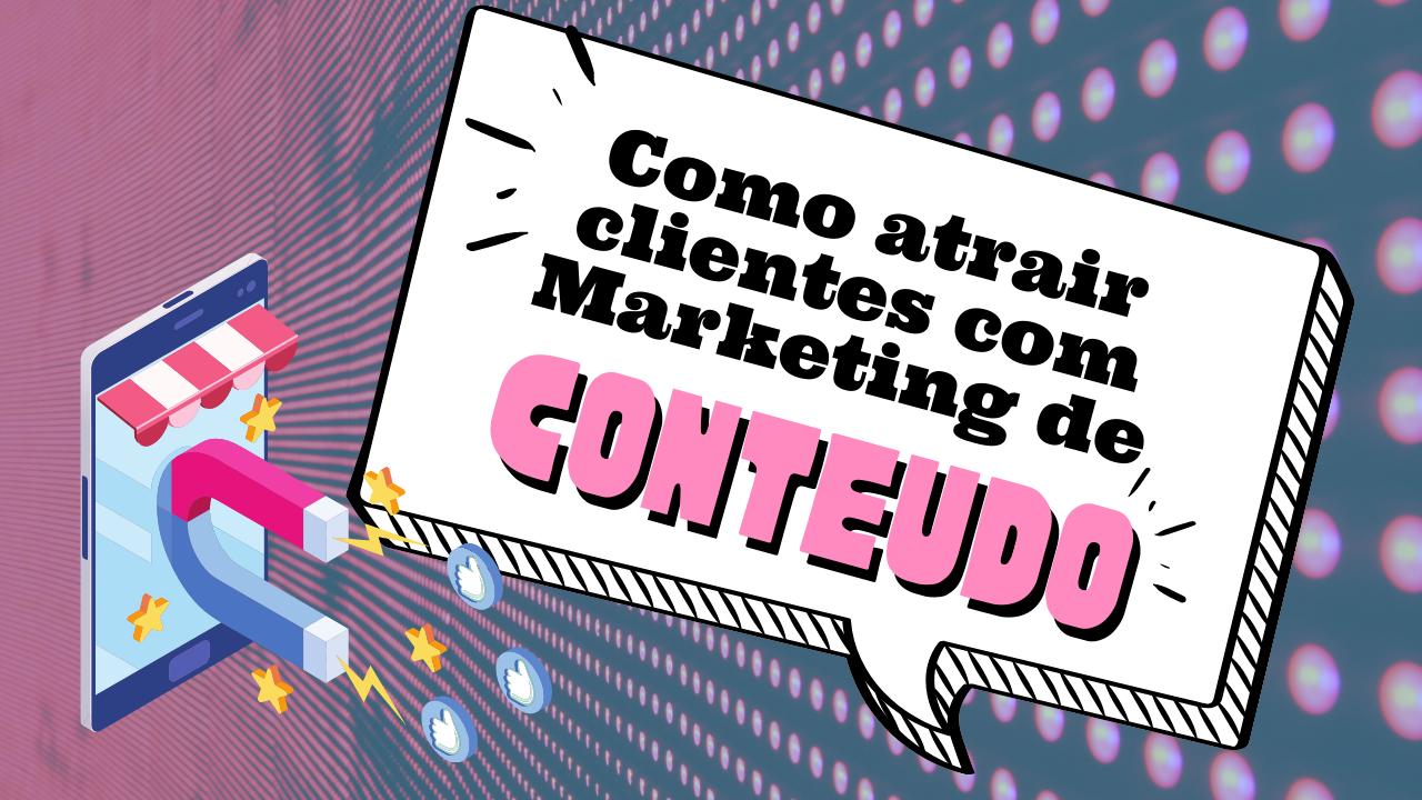 Marketing de Conteúdo - Como atrair clientes